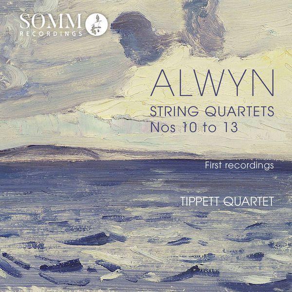Tippett Quartet|William Alwyn : String Quartets Nos.10-13 (First recordings)