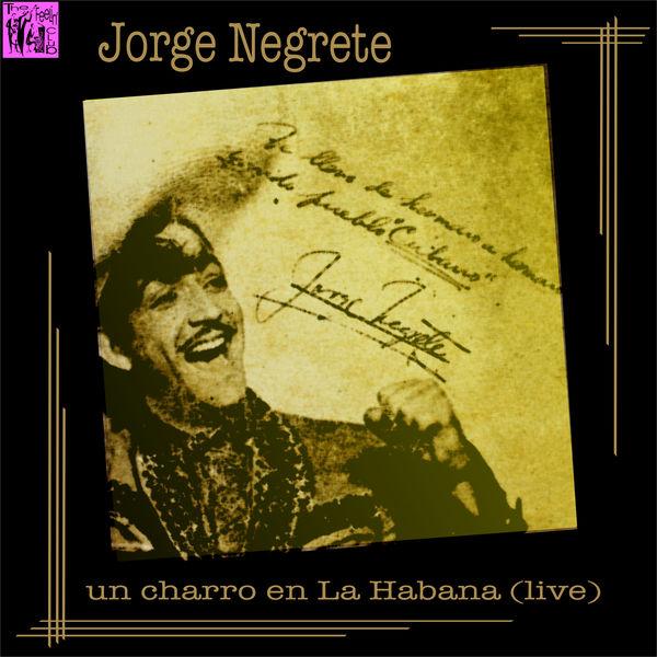 Jorge Negrete - Jorge Negrete: Un Charro en la Habana (Live)