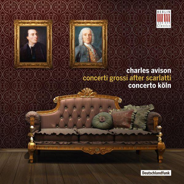 Concerto Köln - Charles Avison : Concerti Grossi after Scarlatti
