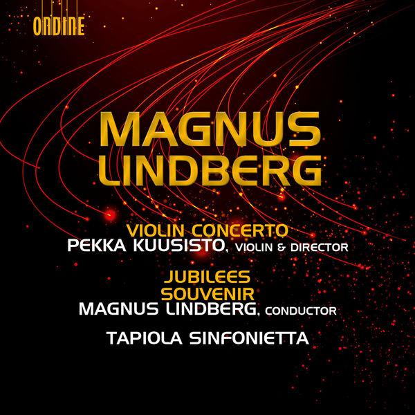 Pekka Kuusisto - Magnus Lindberg : Violin Concerto - Jubilees - Souvenir