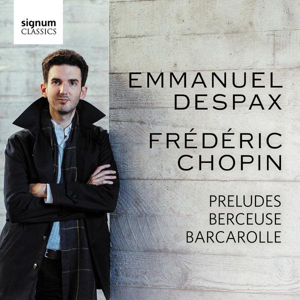 Emmanuel Despax - Chopin : Preludes, Berceuse, Barcarolle