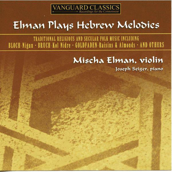 Mischa Elman - Elman joue des mélodies hébraïques