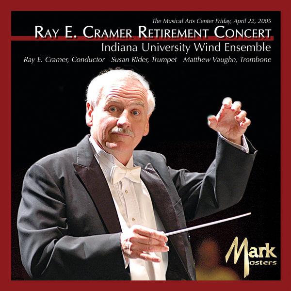 Indiana University Wind Ensemble|Ray E. Cramer Retirement Concert