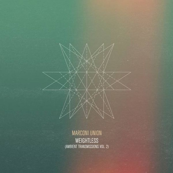 Marconi Union - Weightless (Ambient Transmissions Vol.2)