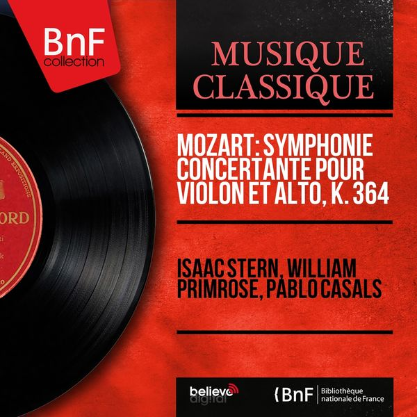 Isaac Stern, William Primrose, Pablo Casals - Mozart: Symphonie concertante pour violon et alto, K. 364 (Mono Version)