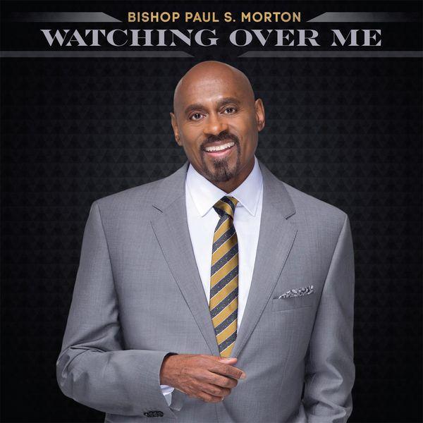 Bishop Paul S. Morton - Watching Over Me - Single