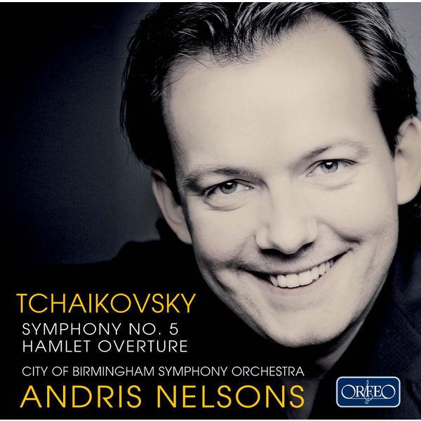 Andris Nelsons - Tchaikovsky: Symphony No. 5 & Hamlet Overture