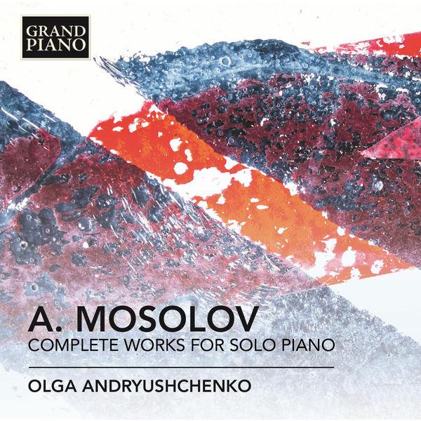 Olga Andryushchenko - Mosolov: Complete Works for Solo Piano