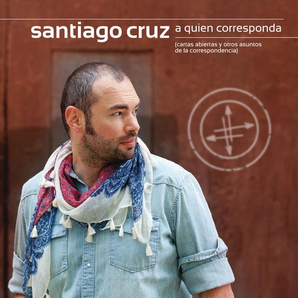 Santiago Cruz - A Quien Corresponda