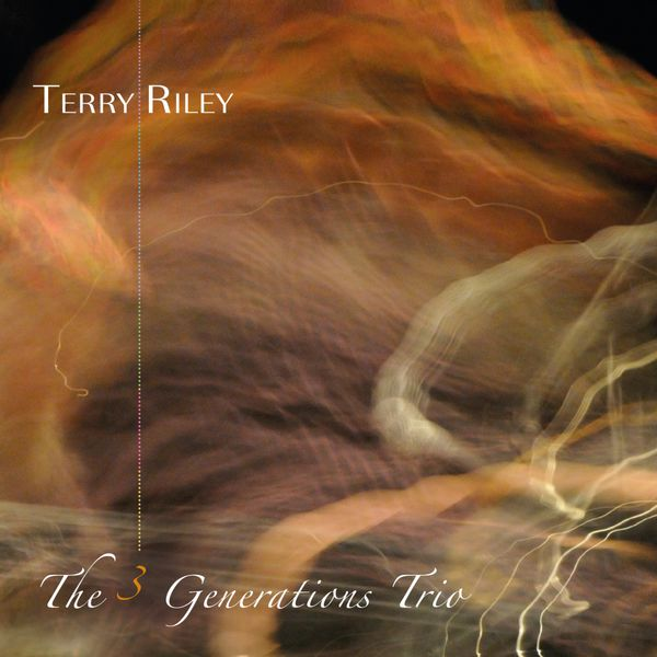 Terry Riley - Terry Riley: The 3 Generations Trio (Live Recording)