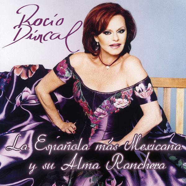 Rocío Dúrcal - Rocio Durcal La Española Mas Mexicana Y Su Alma Ranchera
