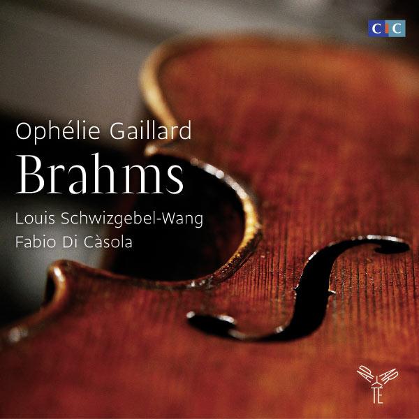 Ophélie Gaillard - Johannes Brahms : Sonates pour violoncelle & piano - Trio avec clarinette