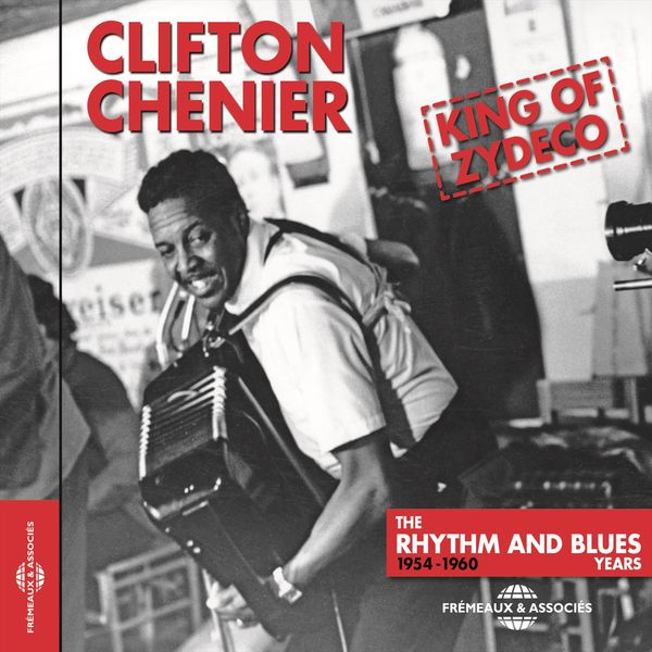 Clifton Chenier - Clifton Chenier King of Zydeco (The Rhythm and Blues Years 1954-1960)