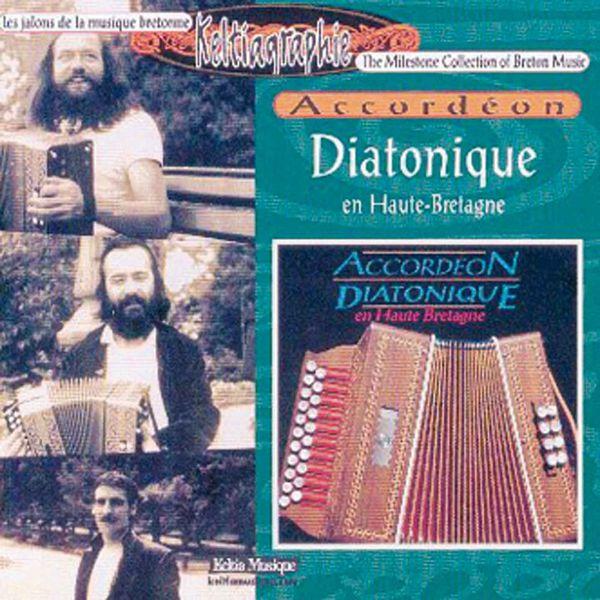 Various Artists - Accordeon diatonique en Haute Bretagne (Diatonic Accordion- The Milestone Collection of Breton Music - Keltia Musique -Bretagne)