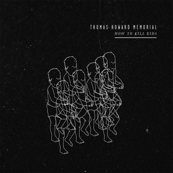 Thomas Howard Memorial - How to Kill Kids - EP