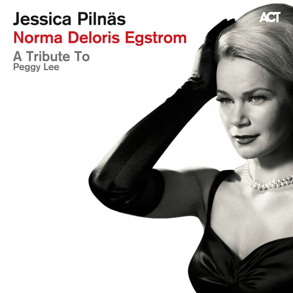 Jessica Pilnäs - Norma Deloris Egstrom - A Tribute to Peggy Lee
