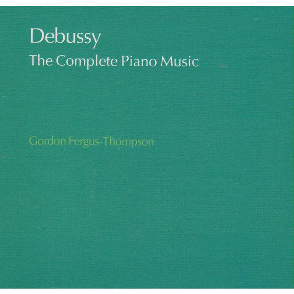 Gordon Fergus-Thompson - Debussy : The Complete Piano Music