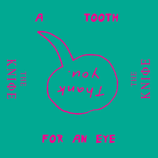 The Knife|A Tooth for an Eye (Remixes)