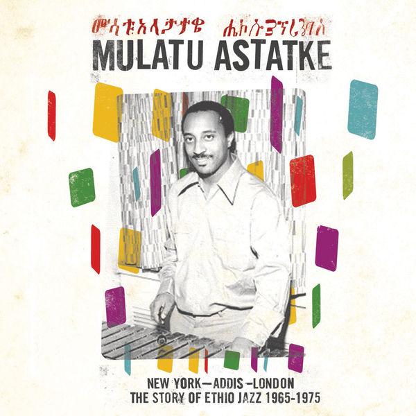 Mulatu Astatke - New York - Addis - London: The Story of Ethio Jazz 1965-1975
