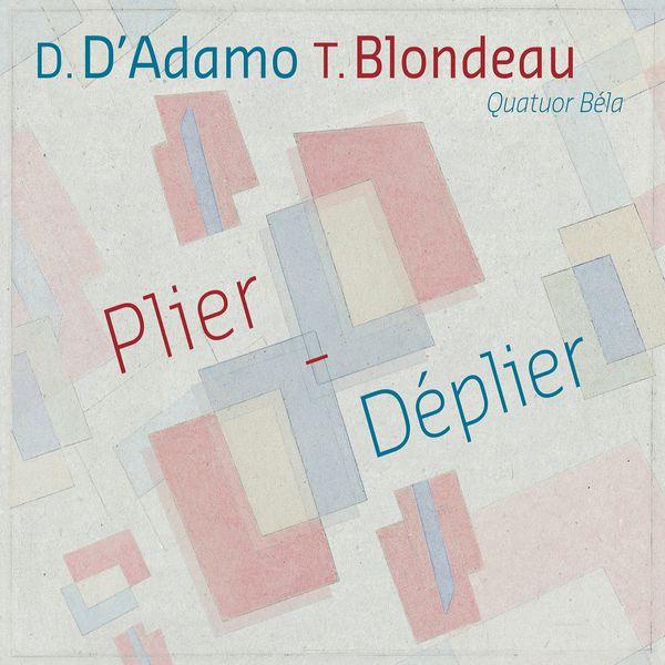 Quatuor Béla - D'Adamo & Blondeau: Plier-Déplier