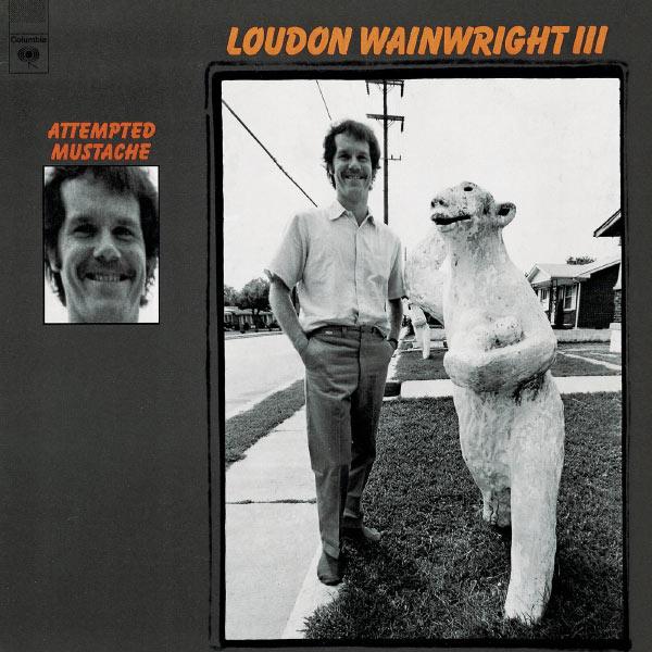 Loudon Wainwright, III - Attempted Mustache