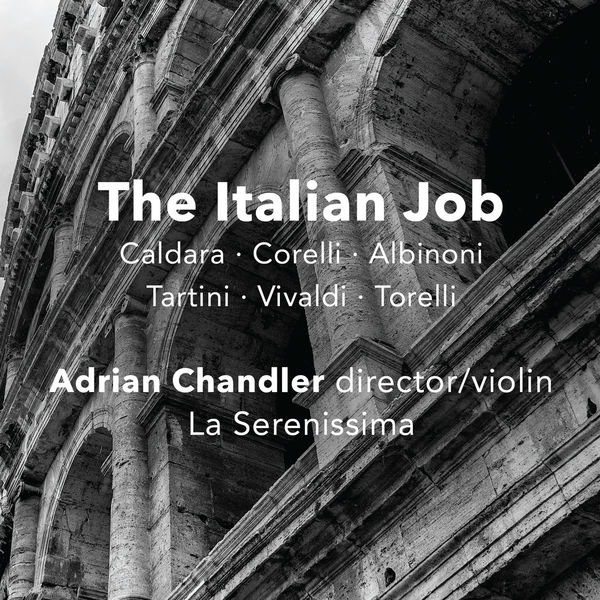 Adrian Chandler - The Italian Job (Caldara, Corelli, Albinoni, Tartini...)