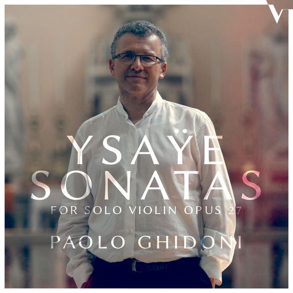 Paolo Ghidoni - Ysaÿe: 6 Sonatas for Solo Violin, Op. 27