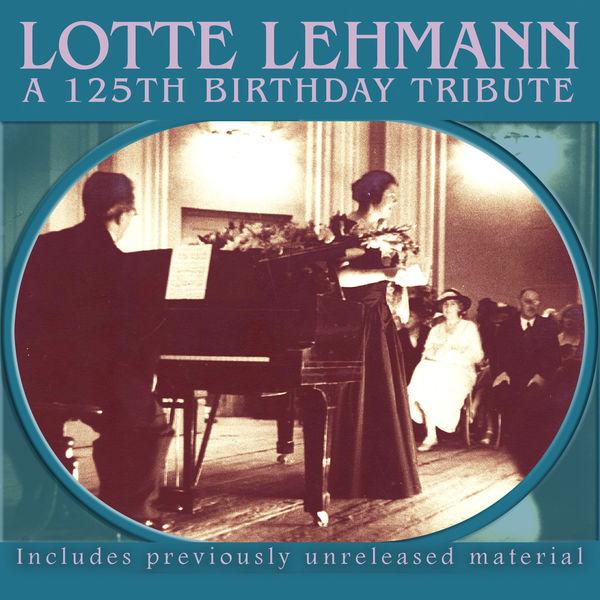 Lotte Lehmann - Lotte Lehmann – A 125th Birthday Tribute (Live)