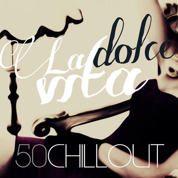 Various Artists - La dolce vita (50 Chillout)