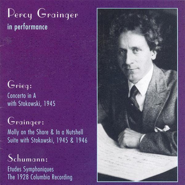 Percy Grainger - Grieg: Piano Concerto in A Minor / Grainger: Molly On the Shore / in A Nutshell / Schumann, R.: 3 Romanzen / Etudes Symphoniques (Grainger) (1928-46)