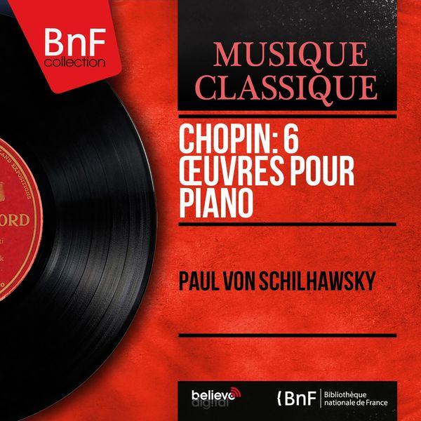Paul von Schilhawsky - Chopin: 6 Œuvres pour piano (Mono Version)