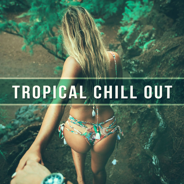 Lounge Chillout - Tropical Chill Out – Rest on the Beach, Chillout Lounge, Electro Vibrations, Positive Attitude