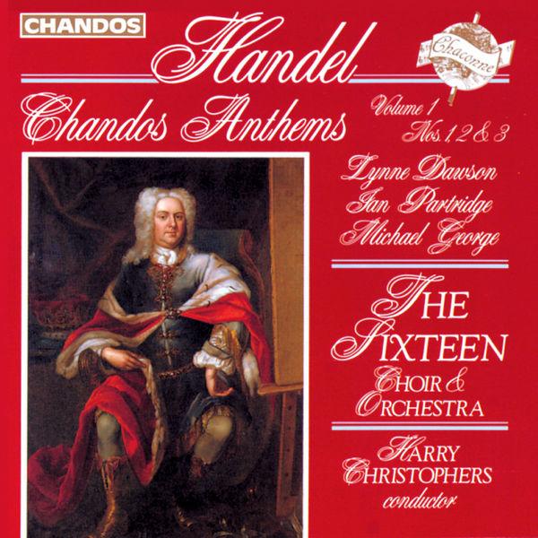 The Sixteen - Harry Christophers|Georg Friedrich Händel : Chandos Anthems, Vol. 1