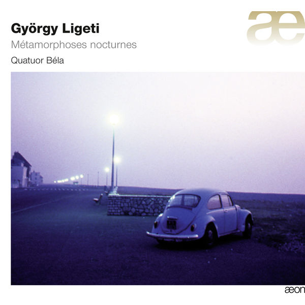 Quatuor Béla - Ligeti: Métamorphoses nocturnes