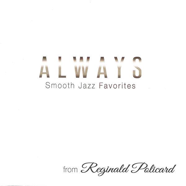 Reginald Policard - Always: Smooth Jazz Favorites