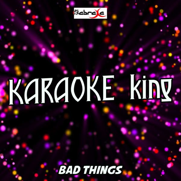Karaoke King - Bad Things (Karaoke Version) (Originally Performed by Machine Gun Kelly and Camila Cabello)
