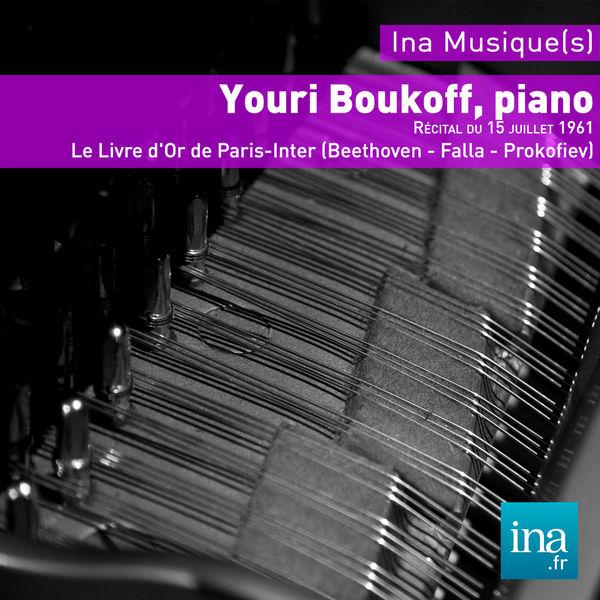 Yuri Boukoff - Beethoven - de Falla - Prokofiev (Le Livre d'Or de Paris Inter - 15 octobre 1961)