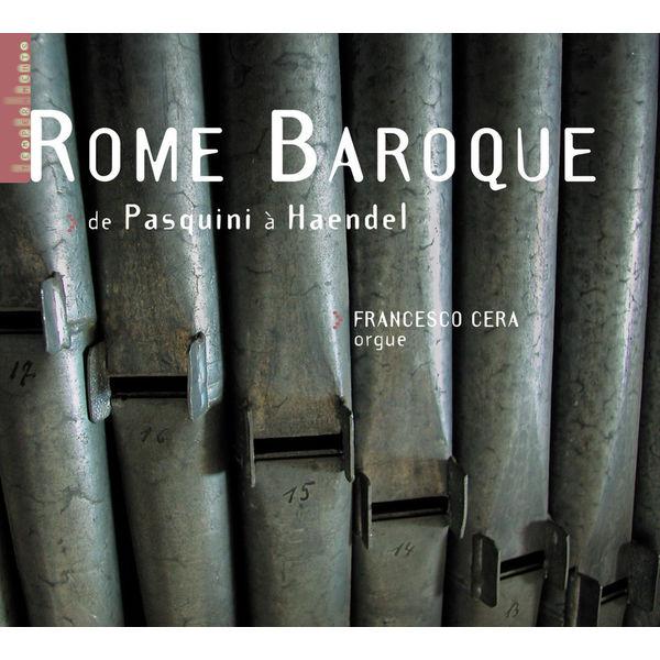 Francesco Cera - Rome Baroque - De Pasquini à Haendel (orgue G. Gugliemi de l'église Santa Maria in Vallicella à Rome)