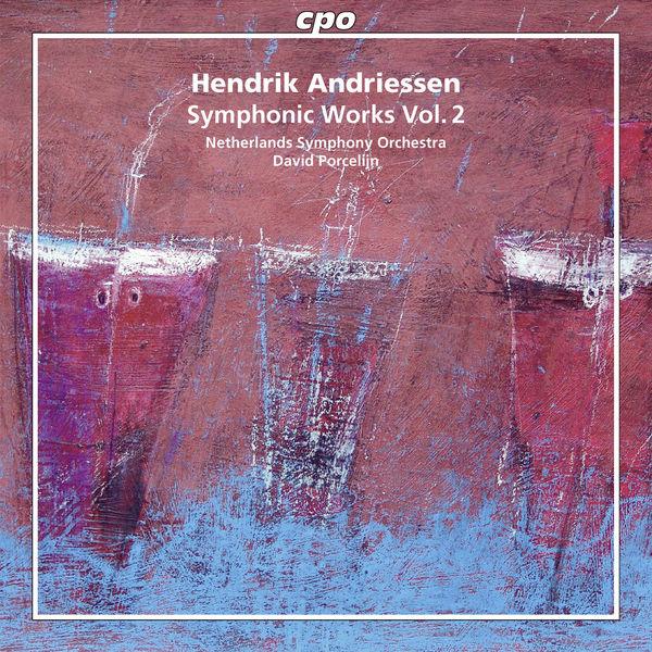 David Porcelijn - Hendrik Andriessen: Symphonic Works, Vol. 2