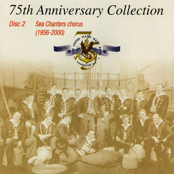 The United States Navy Band Sea Chanters Chorus United States Navy Band Sea Chanters: 75th Anniversary Collection (1956-2000)
