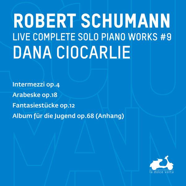 Dana Ciocarlie - R. Schumann : Complete Solo Piano Works, Vol. 9 (Live)