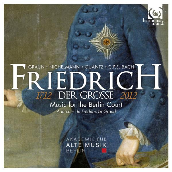 Akademie für Alte Musik Berlin - Friedrich der Grosse (Frédéric le Grand) : Music for the Berlin Court (Musique pour la cour de Berlin)