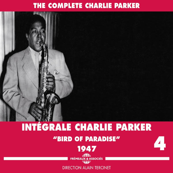 Charlie Parker - The Complete Charlie Parker, Vol. 4 : Bird of Paradise 1947