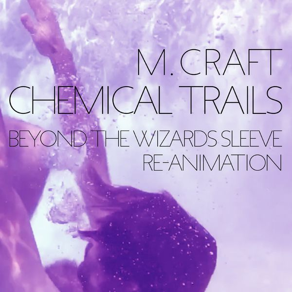 M. Craft|Chemical Trails (Beyond the Wizards Sleeve Re-Animation)