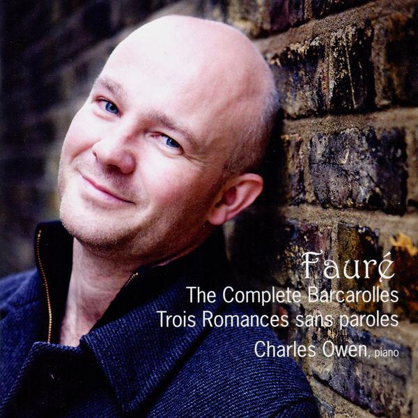 Charles Owen - Fauré: The Complete Barcarolles, Trois Romances sans paroles
