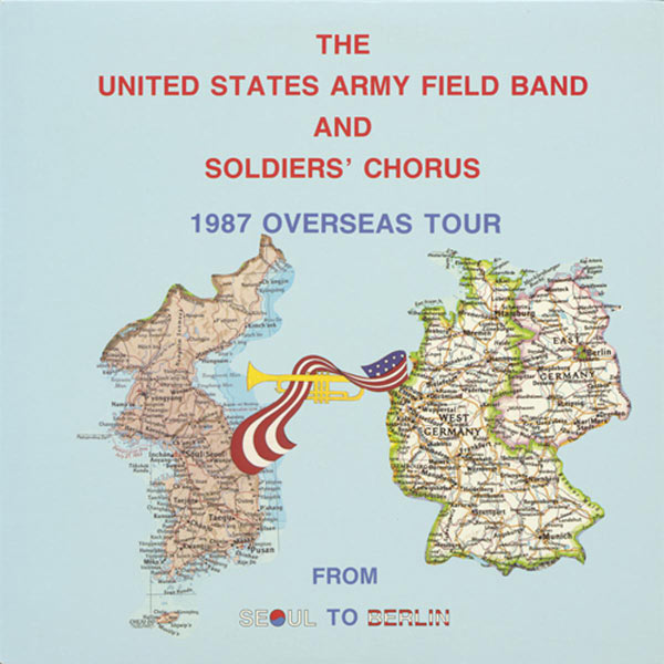 United States Army Field Band Soldiers' Chorus From Seoul to Berlin (John Philip Sousa - John Barnes Chance -  Traditional)