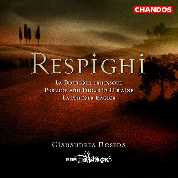 Gianandrea Noseda - RESPIGHI: Boutique fantasque (La) / La pentola magica / Prelude and Fugue in D major