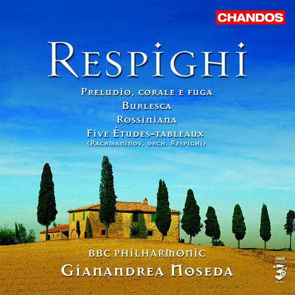 Gianandrea Noseda - RESPIGHI: Rossiniana / Burlesca / Preludio, corale e fuga / Rachmaninov - 5 etudes-tableaux