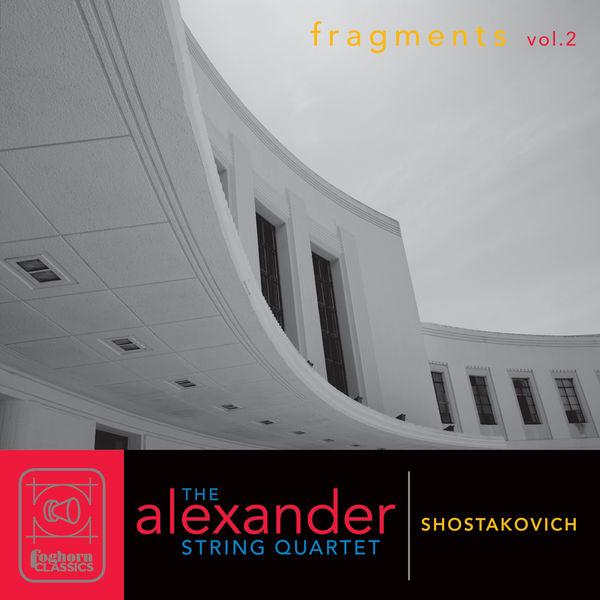 Alexander String Quartet - Shostakovich: Fragments, Vol. 2