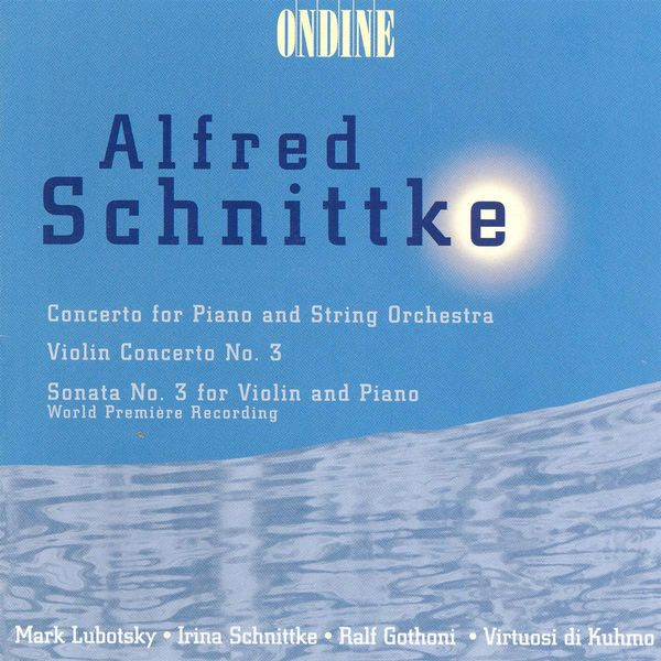 Ralf Gothóni - SCHNITTKE, A.: Piano Concerto / Violin Concerto No. 3 / Violin Sonata No. 3 (Gothoni, Lubotsky)